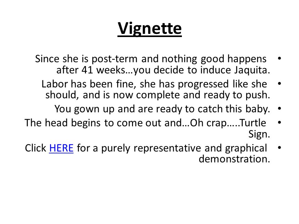 Vignette Since she is post-term and nothing good happens after 41 weeks…you decide to induce Jaquita.