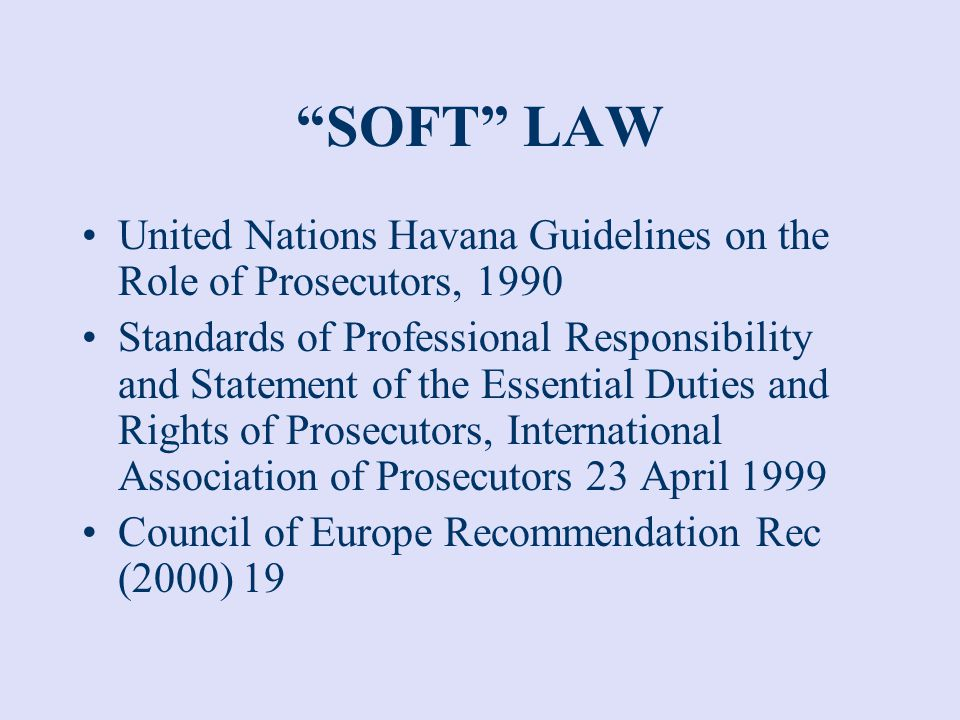 SOFT LAW United Nations Havana Guidelines on the Role of Prosecutors, 1990.