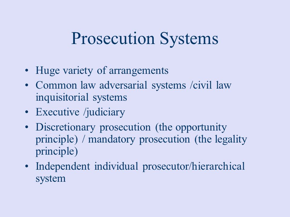 Prosecution Systems Huge variety of arrangements