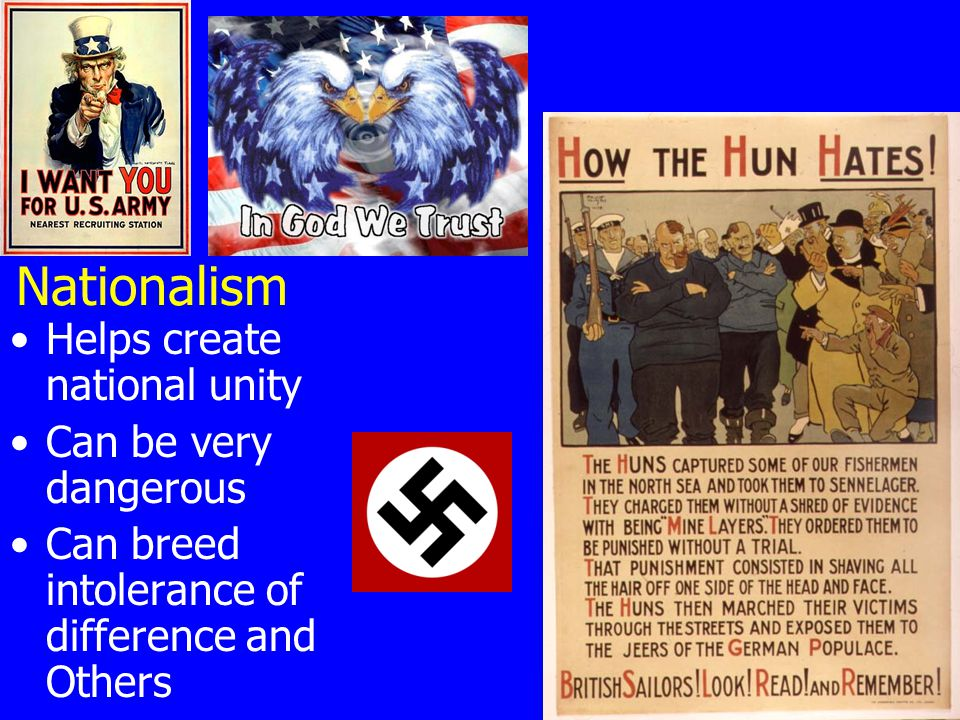 Nationalism Helps create national unity Can be very dangerous