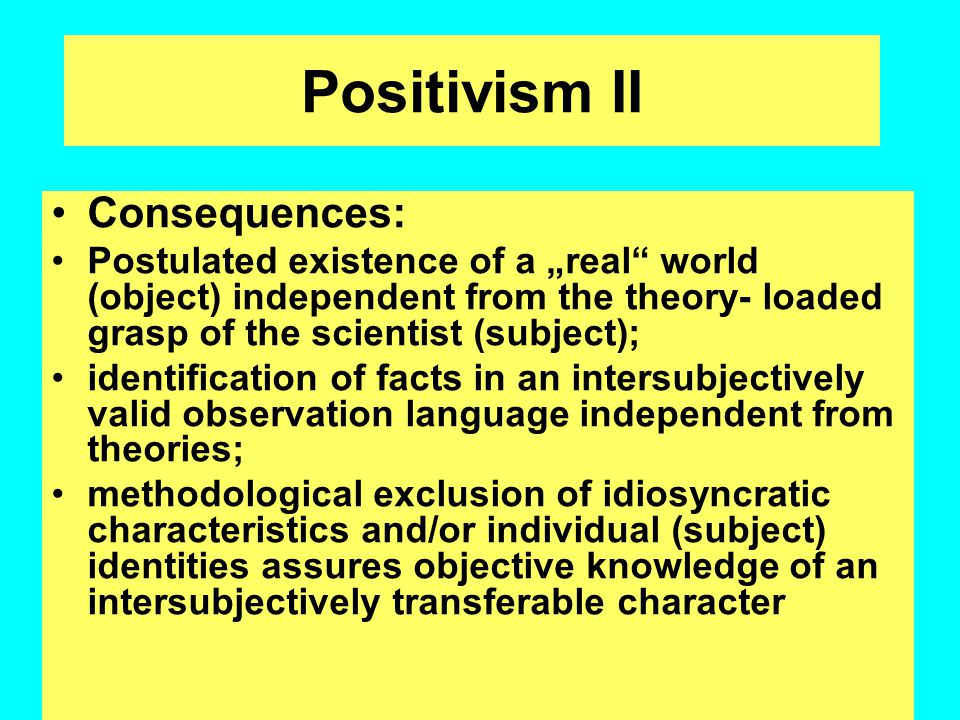 Positivism II Consequences: