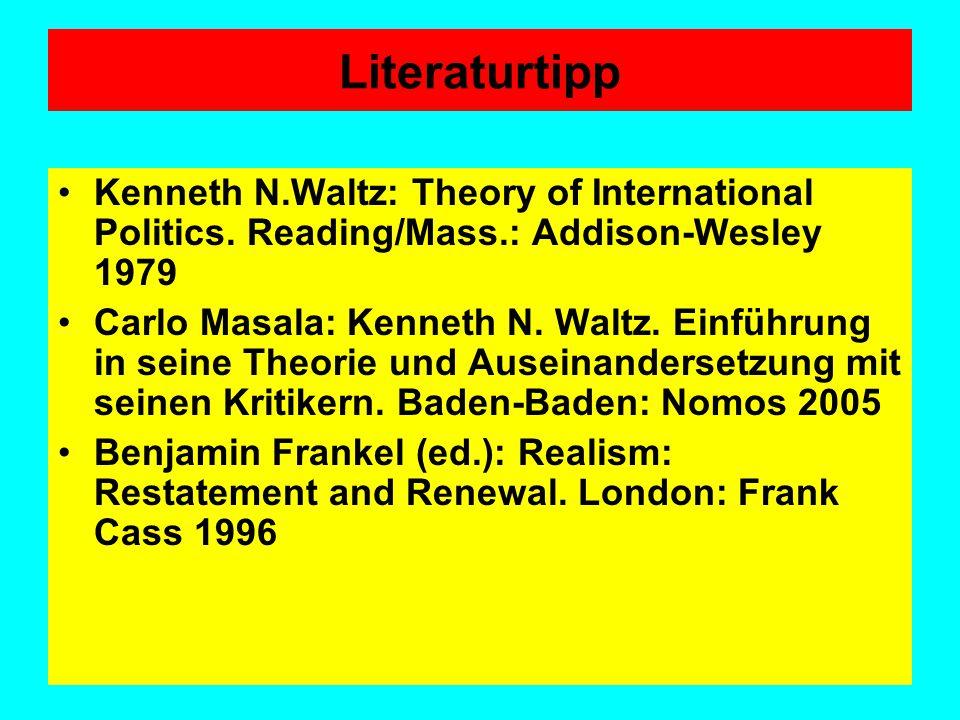 Literaturtipp Kenneth N.Waltz: Theory of International Politics. Reading/Mass.: Addison-Wesley 1979.