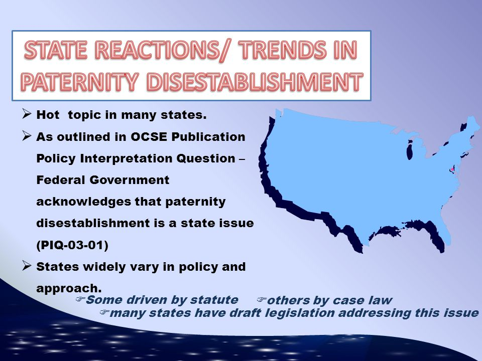STATE REACTIONS/ TRENDS IN PATERNITY DISESTABLISHMENT