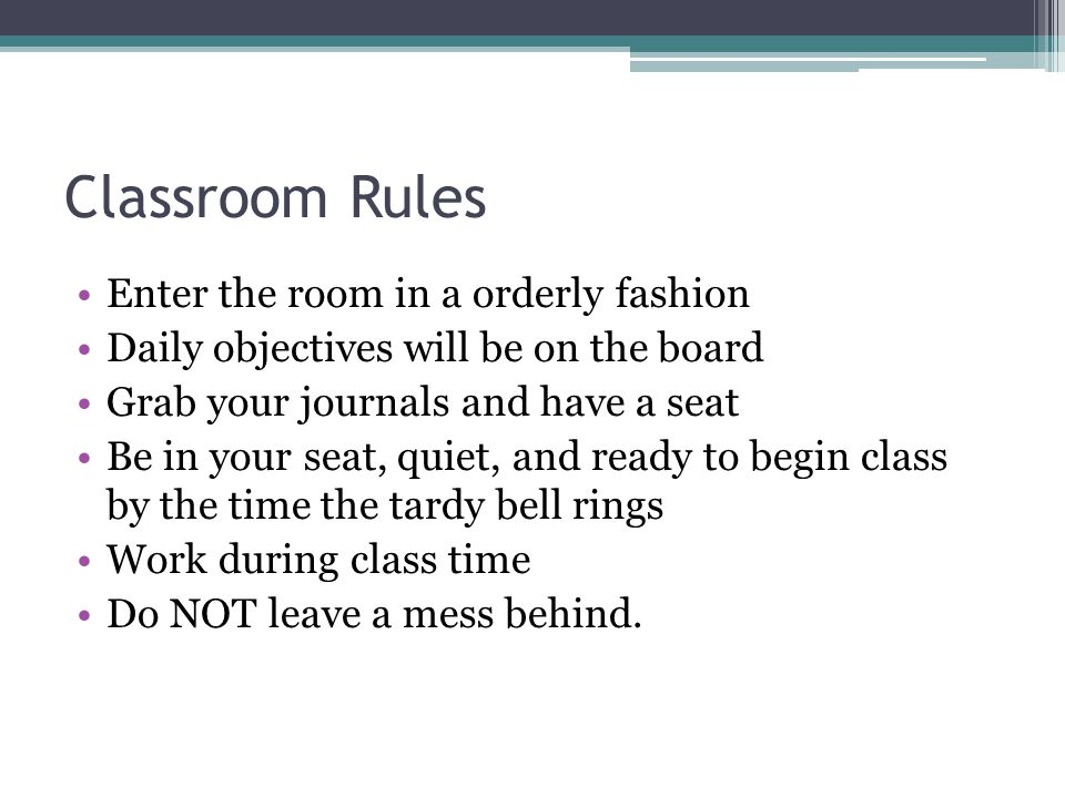 Classroom Rules Enter the room in a orderly fashion