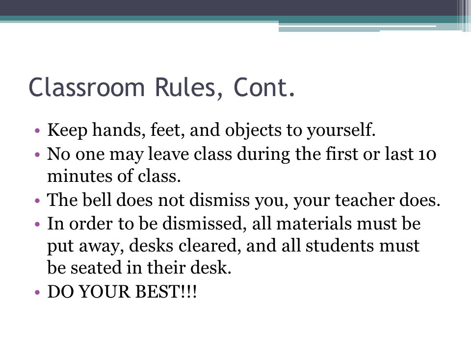 Classroom Rules, Cont. Keep hands, feet, and objects to yourself.