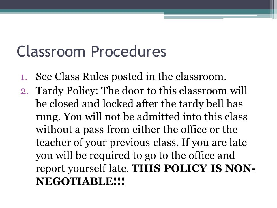 Classroom Procedures See Class Rules posted in the classroom.