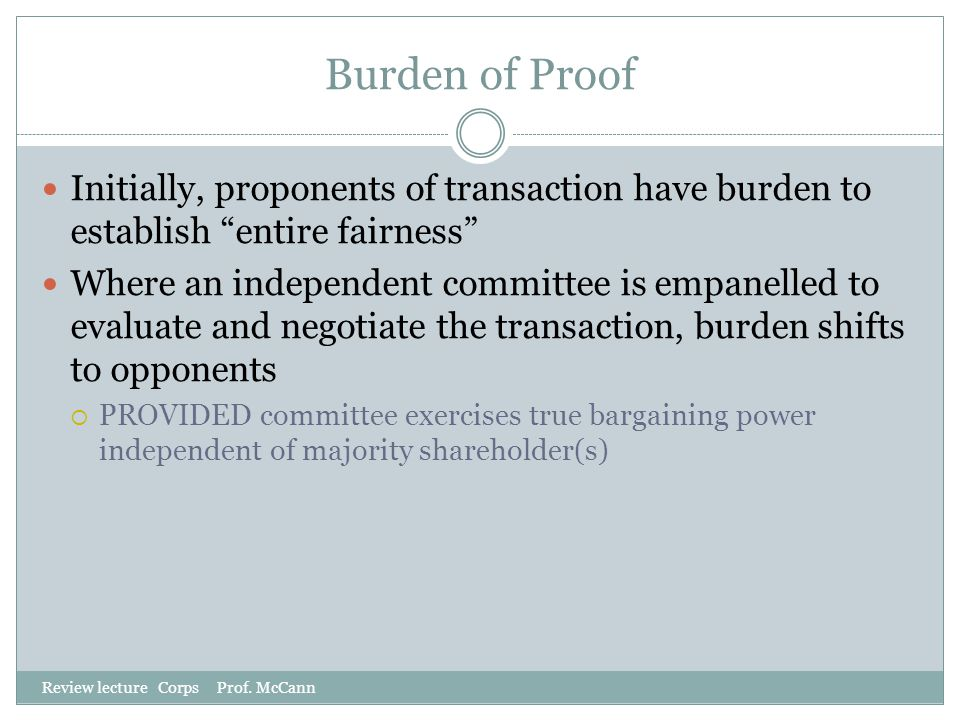 Burden of Proof Initially, proponents of transaction have burden to establish entire fairness
