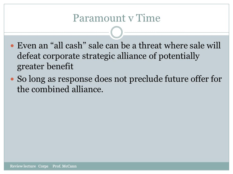Paramount v Time Even an all cash sale can be a threat where sale will defeat corporate strategic alliance of potentially greater benefit.