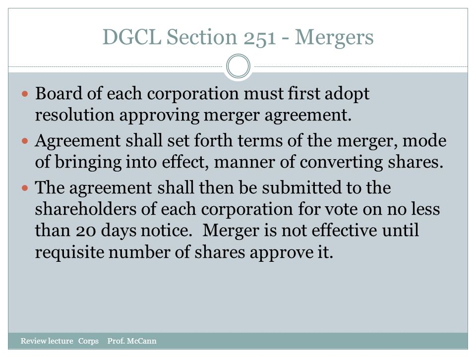 DGCL Section 251 - Mergers Board of each corporation must first adopt resolution approving merger agreement.