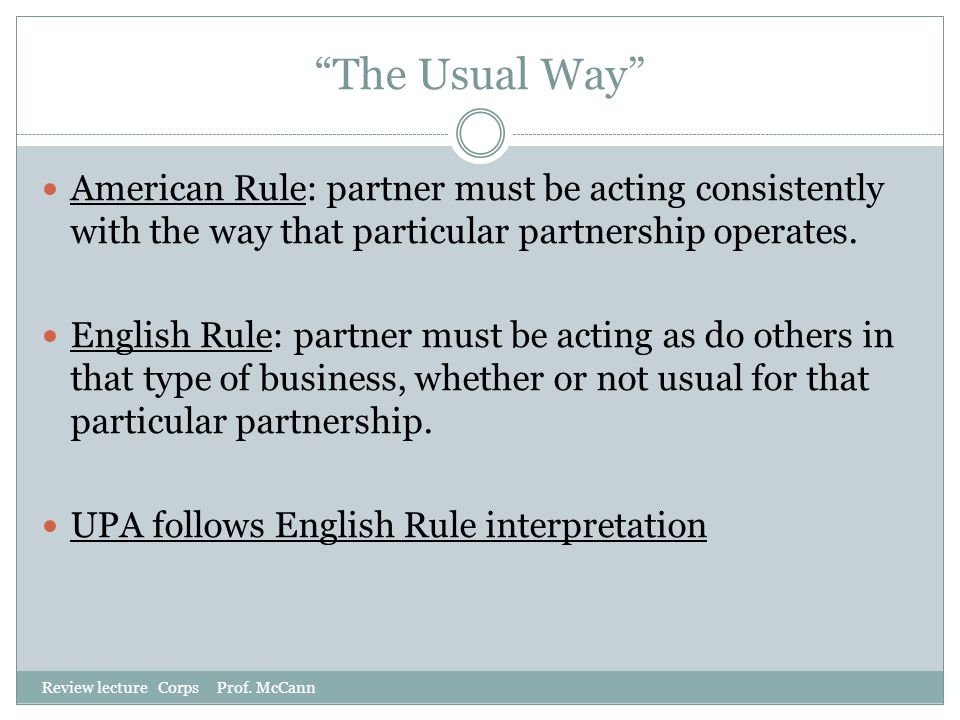 The Usual Way American Rule: partner must be acting consistently with the way that particular partnership operates.