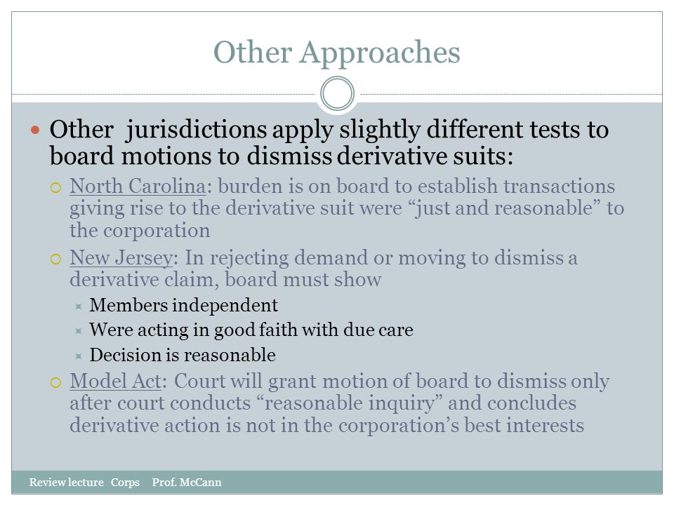 Other Approaches Other jurisdictions apply slightly different tests to board motions to dismiss derivative suits: