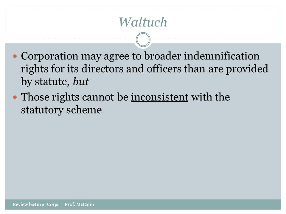 Waltuch Corporation may agree to broader indemnification rights for its directors and officers than are provided by statute, but.