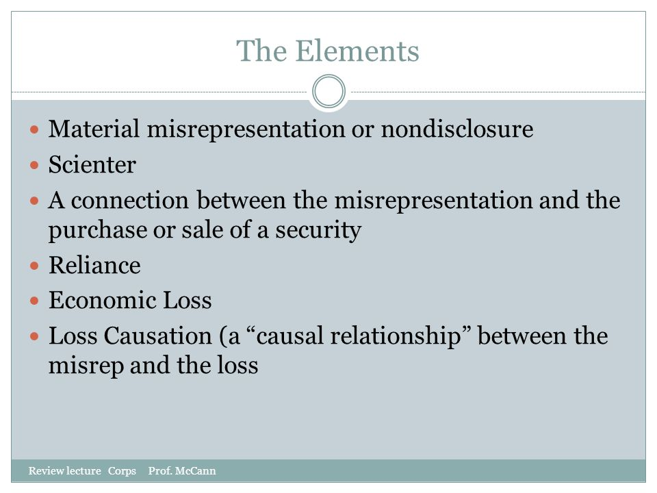 The Elements Material misrepresentation or nondisclosure Scienter