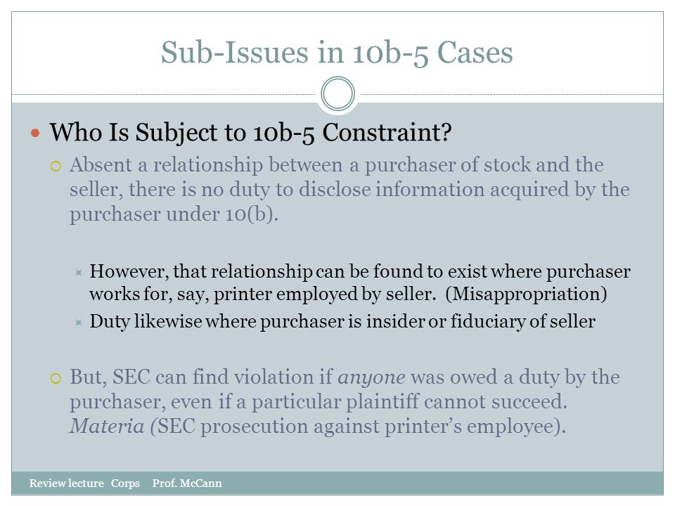 Sub-Issues in 10b-5 Cases Who Is Subject to 10b-5 Constraint