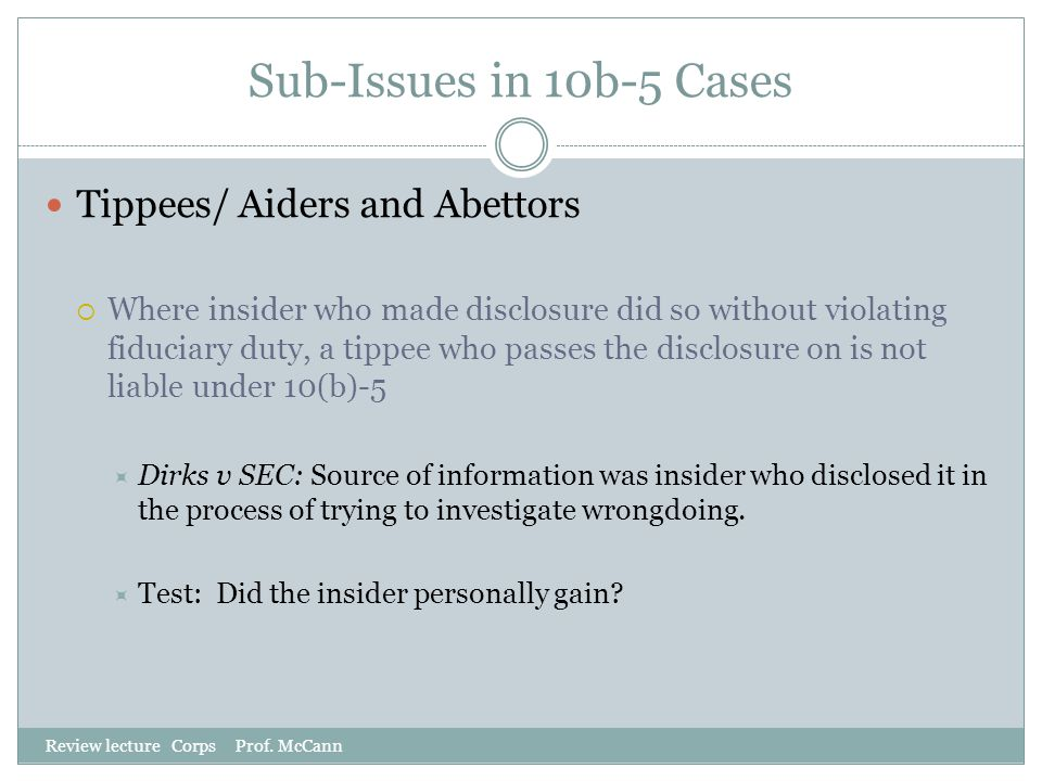 Sub-Issues in 10b-5 Cases Tippees/ Aiders and Abettors