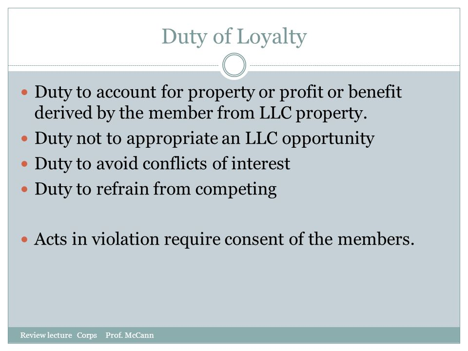 Duty of Loyalty Duty to account for property or profit or benefit derived by the member from LLC property.
