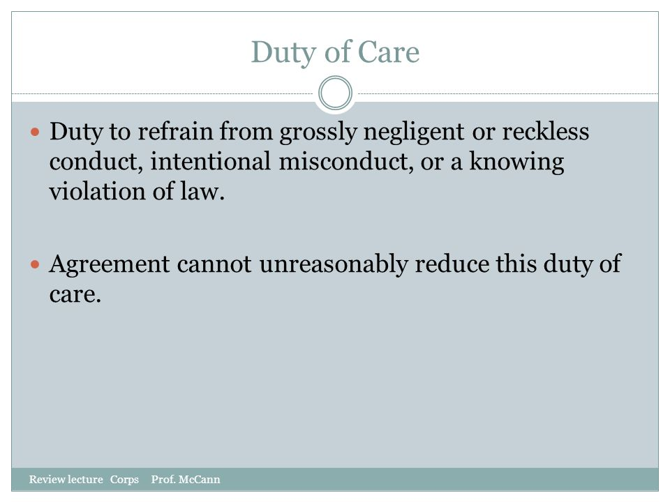 Duty of Care Duty to refrain from grossly negligent or reckless conduct, intentional misconduct, or a knowing violation of law.