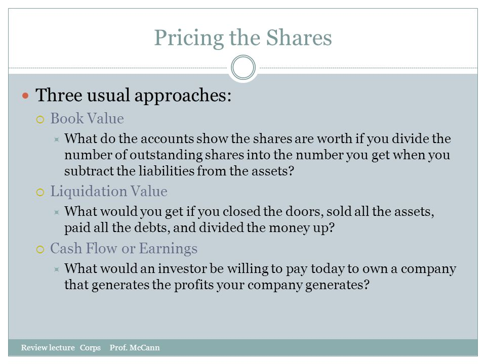 Pricing the Shares Three usual approaches: Book Value