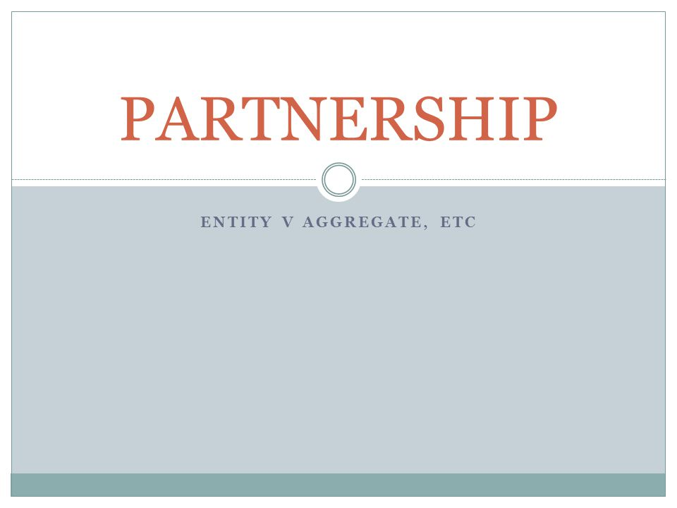 PARTNERSHIP Entity v aggregate, etc