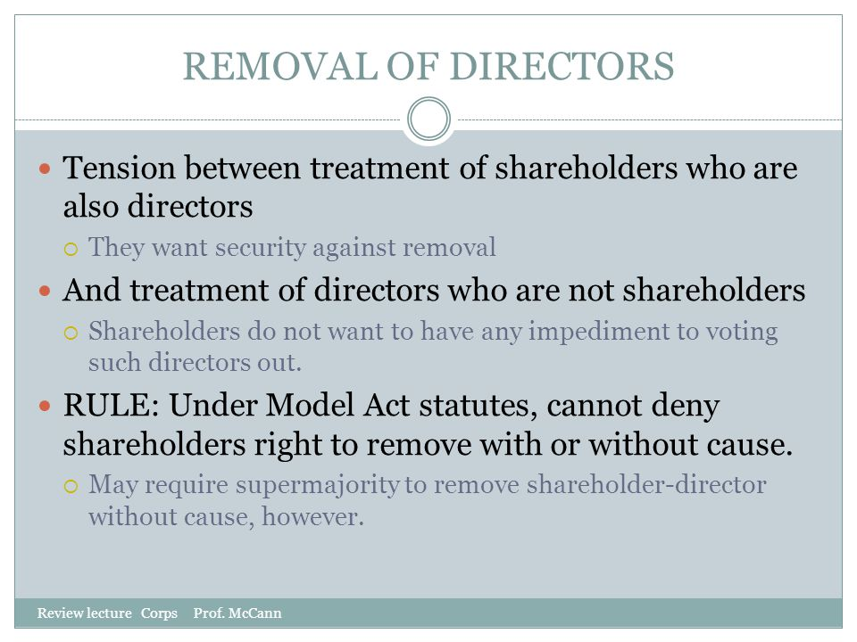 REMOVAL OF DIRECTORS Tension between treatment of shareholders who are also directors. They want security against removal.