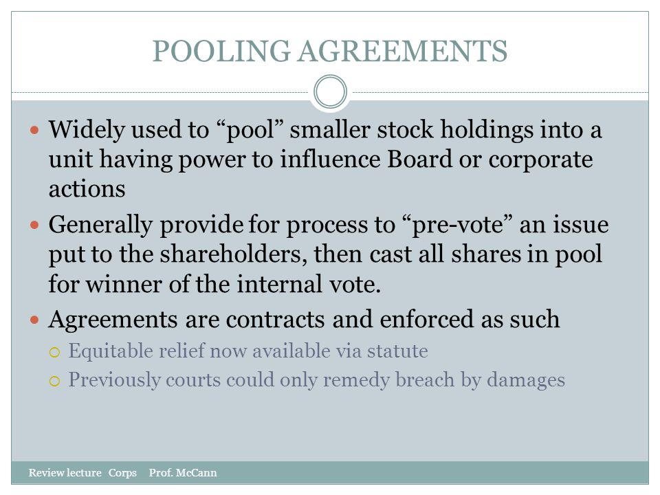 POOLING AGREEMENTS Widely used to pool smaller stock holdings into a unit having power to influence Board or corporate actions.