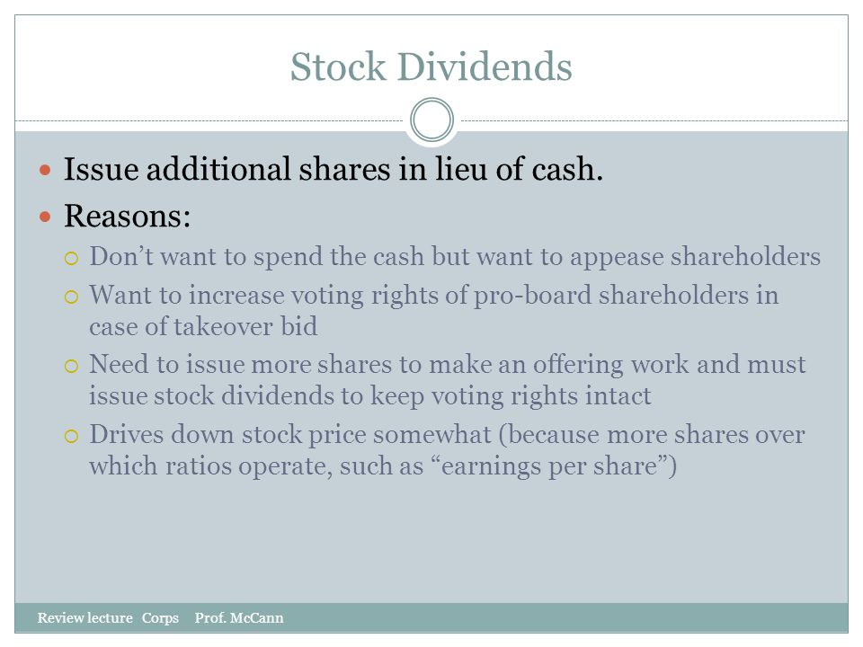 Stock Dividends Issue additional shares in lieu of cash. Reasons: