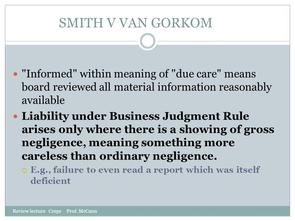 SMITH V VAN GORKOM Informed within meaning of due care means board reviewed all material information reasonably available.