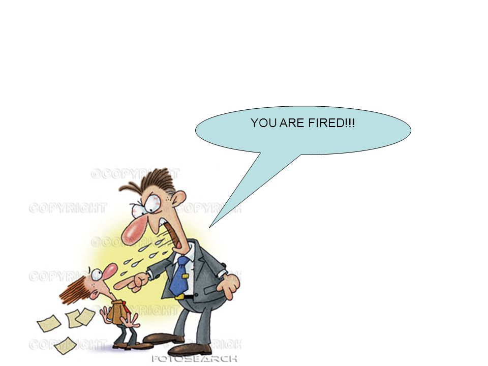 YOU ARE FIRED!!!