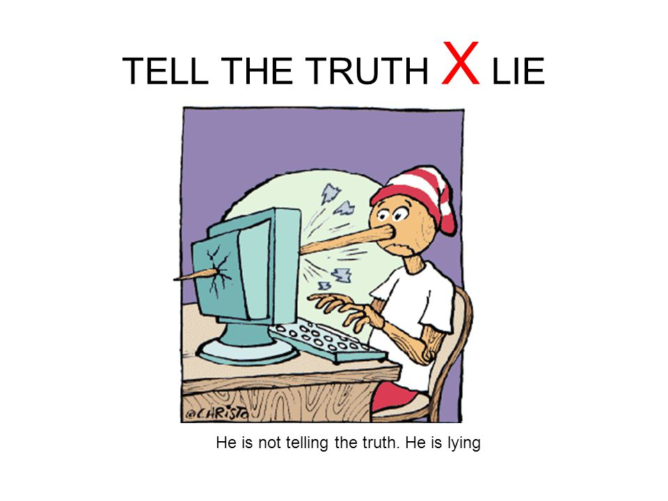 He is not telling the truth. He is lying