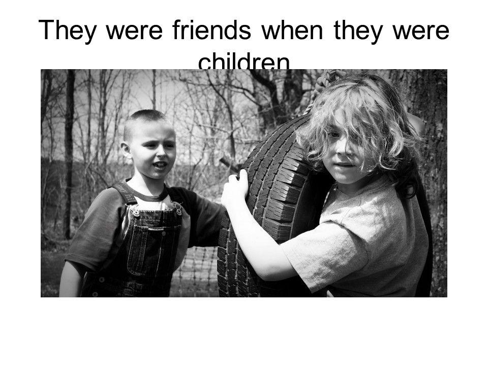 They were friends when they were children