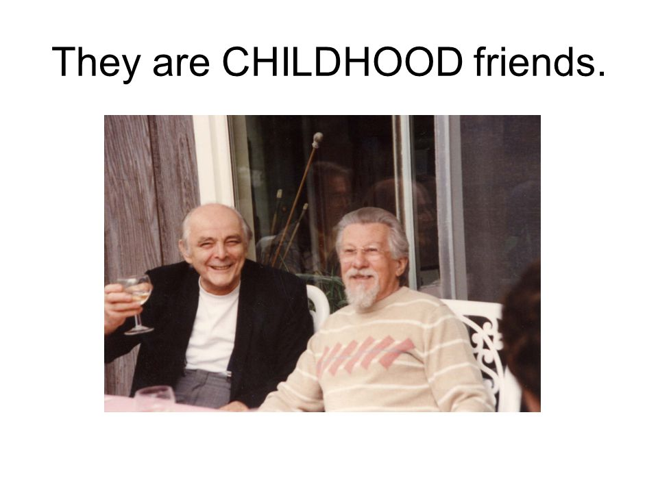 They are CHILDHOOD friends.