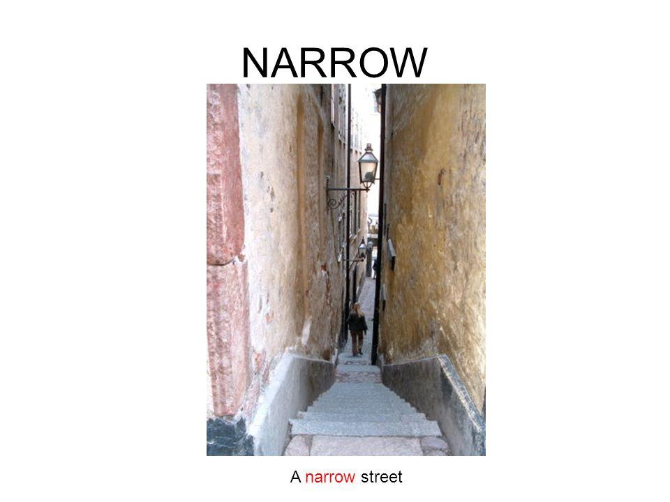 NARROW A narrow street