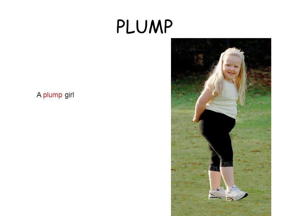 PLUMP A plump girl