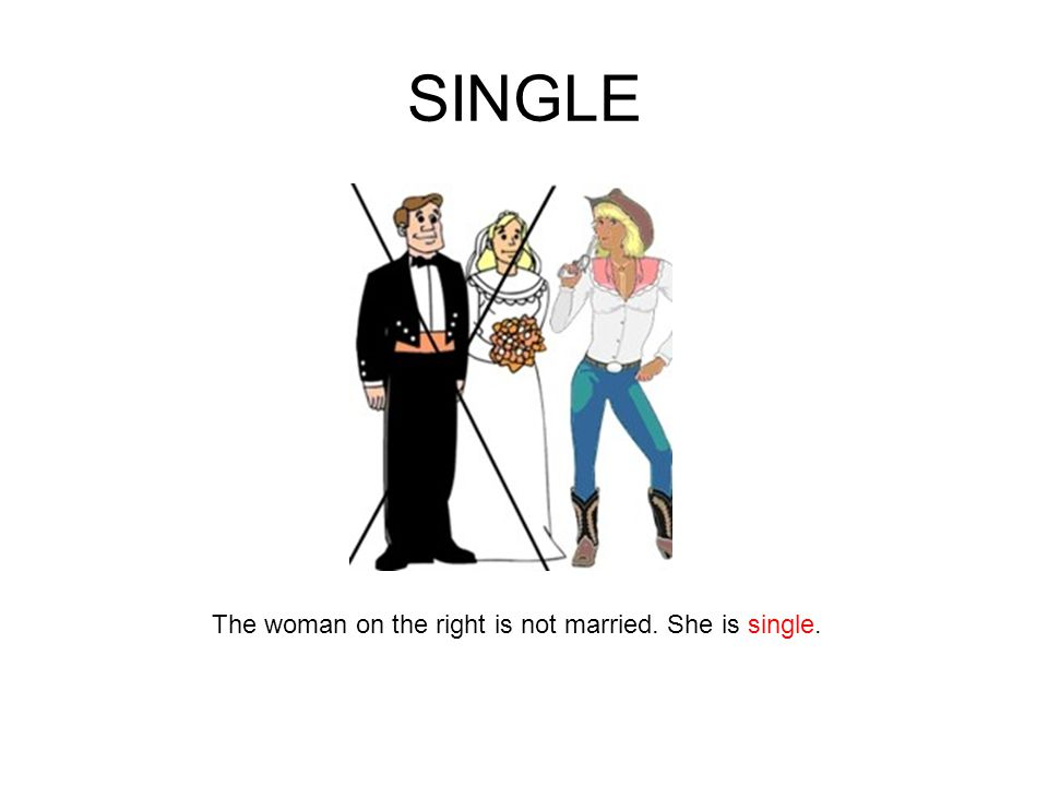 SINGLE The woman on the right is not married. She is single.