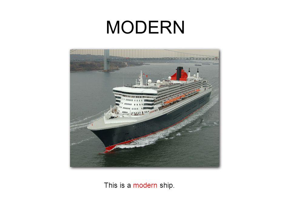 MODERN This is a modern ship.