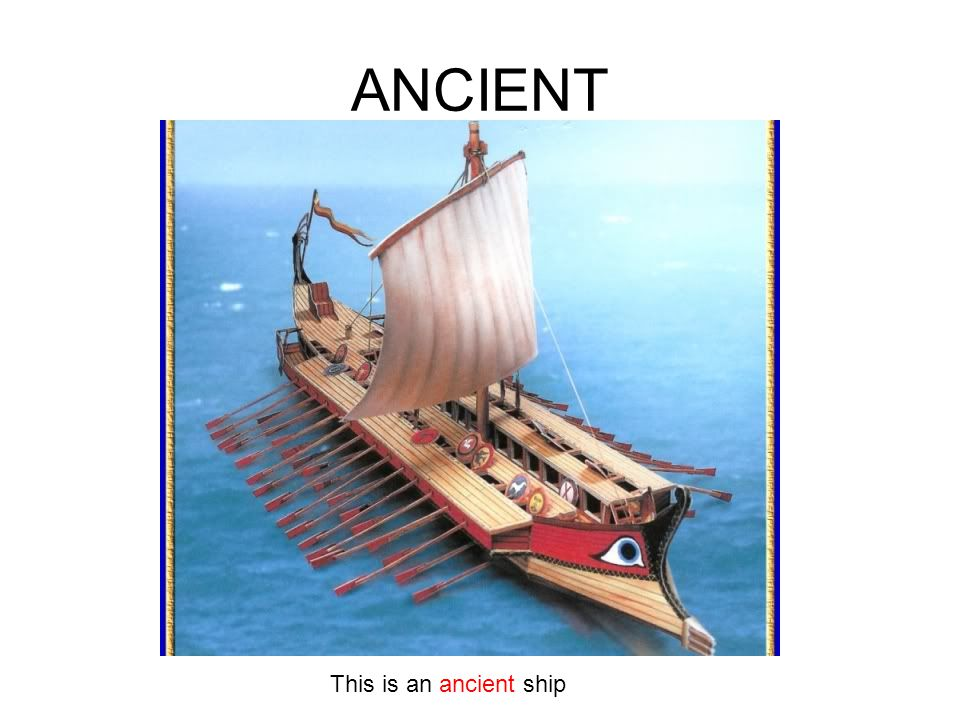 ANCIENT This is an ancient ship