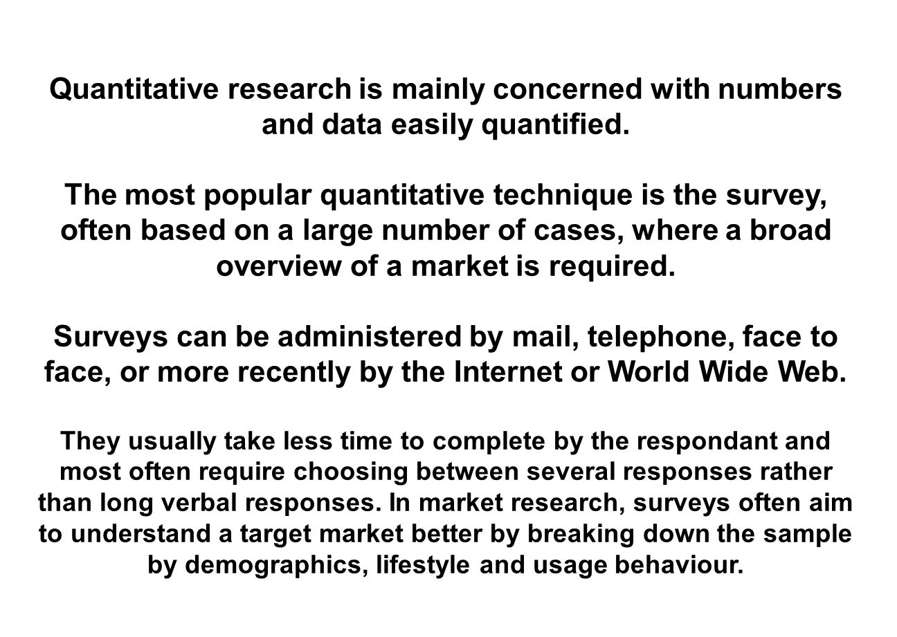 Quantitative research is mainly concerned with numbers and data easily quantified.