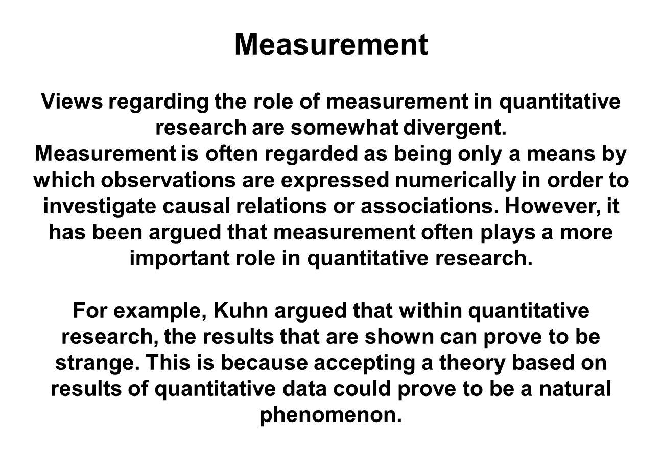 Measurement Views regarding the role of measurement in quantitative research are somewhat divergent.
