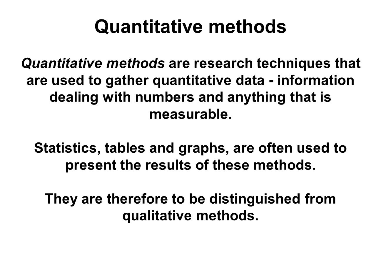 They are therefore to be distinguished from qualitative methods.