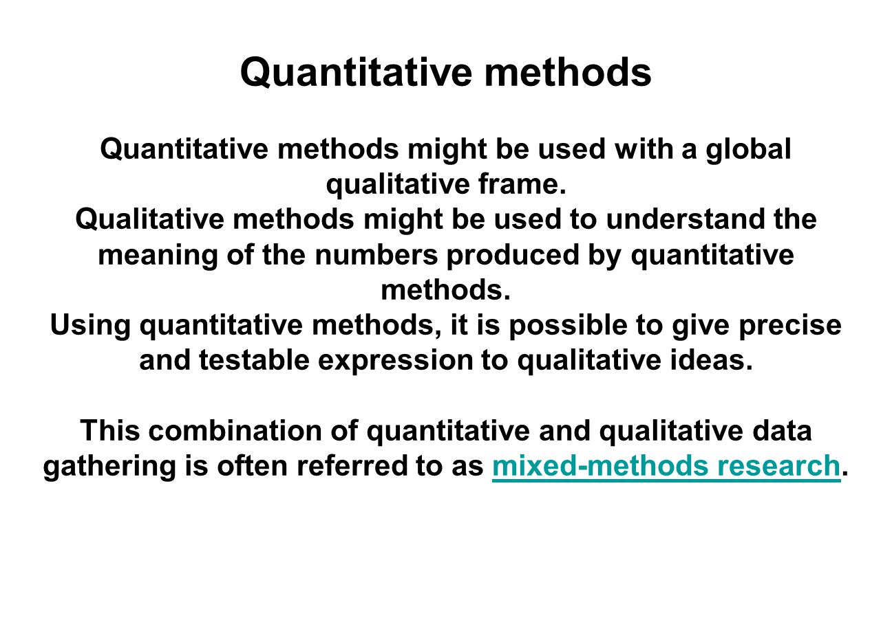 Quantitative methods might be used with a global qualitative frame.