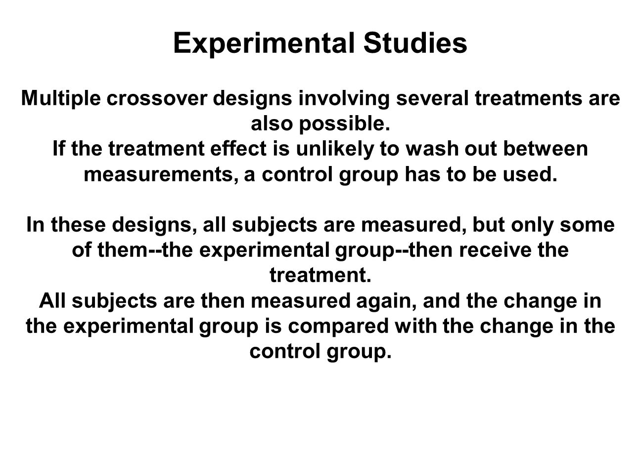 Experimental Studies Multiple crossover designs involving several treatments are also possible.