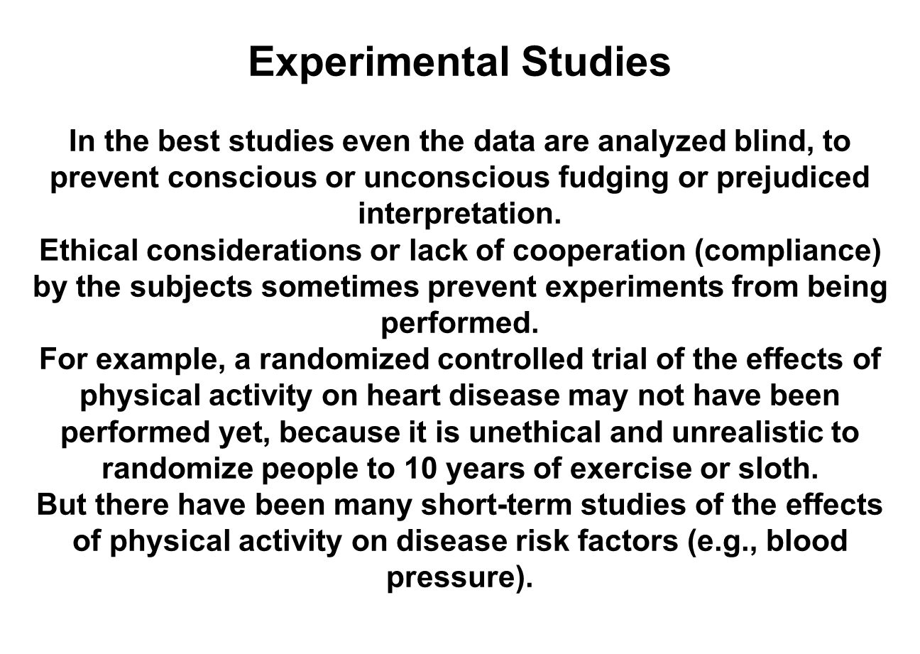 Experimental Studies In the best studies even the data are analyzed blind, to prevent conscious or unconscious fudging or prejudiced interpretation.