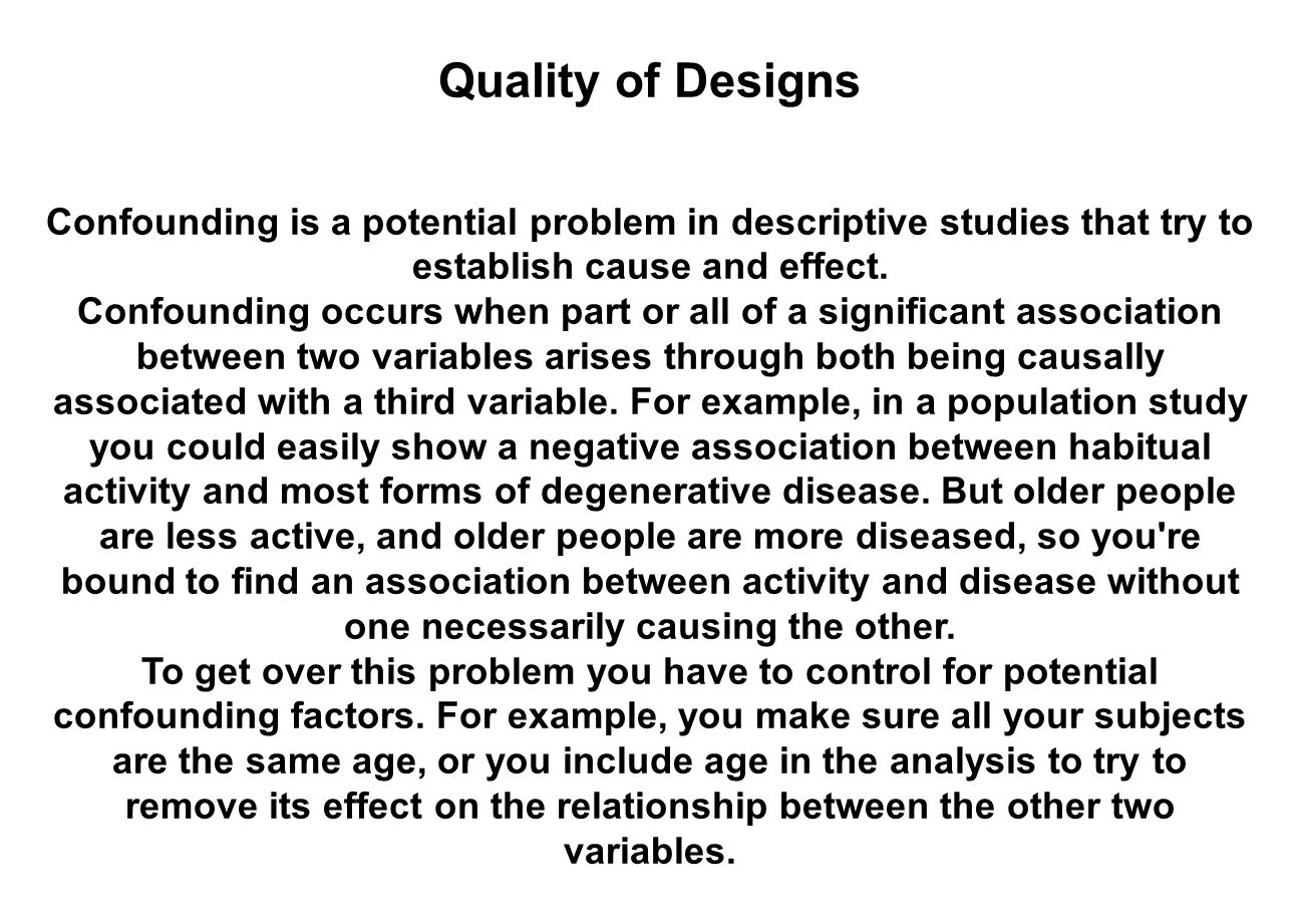 Quality of Designs Confounding is a potential problem in descriptive studies that try to establish cause and effect.