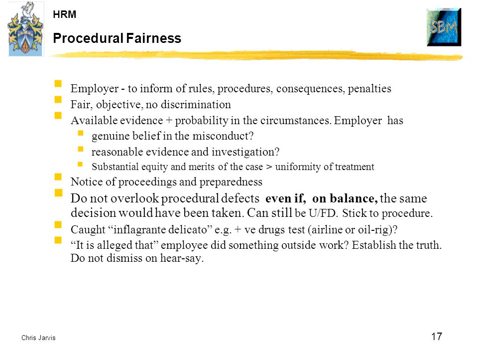 Procedural Fairness Employer - to inform of rules, procedures, consequences, penalties. Fair, objective, no discrimination.