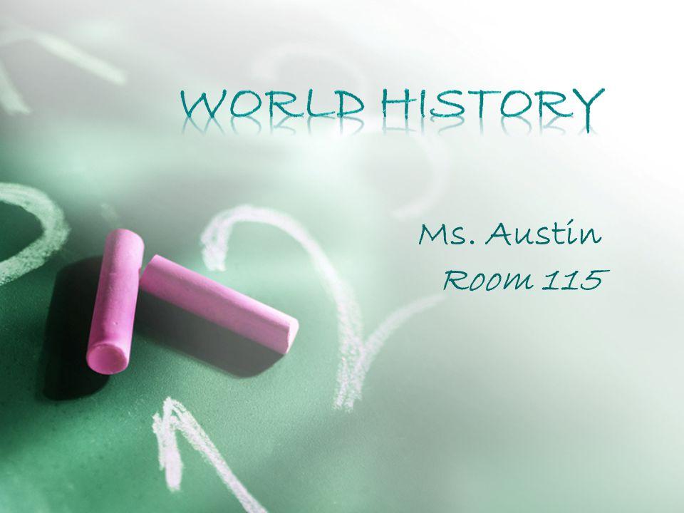 World History Ms. Austin Room 115
