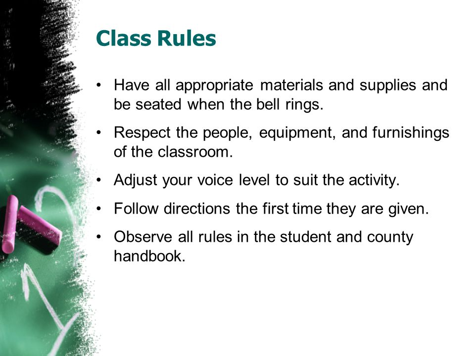 Class Rules Have all appropriate materials and supplies and be seated when the bell rings.
