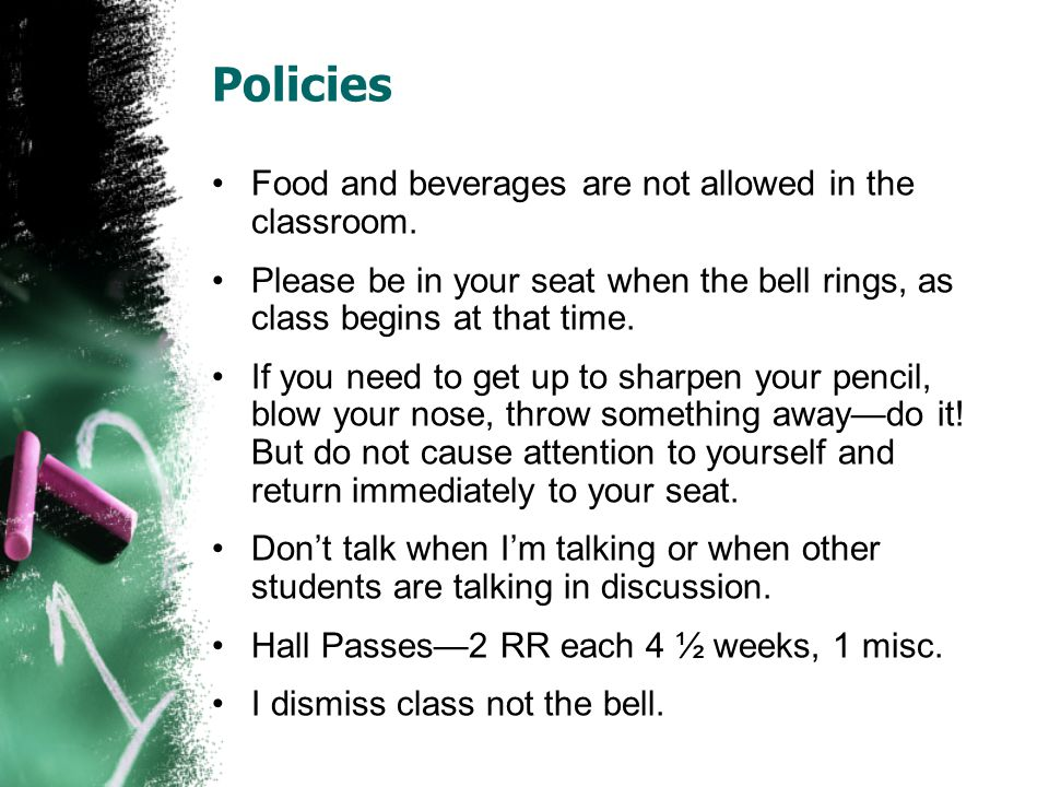 Policies Food and beverages are not allowed in the classroom.