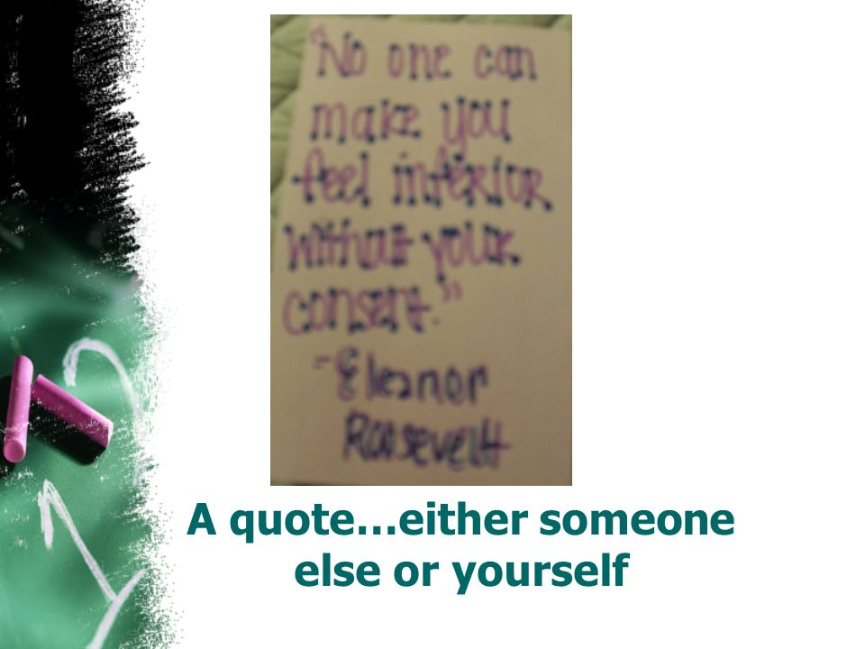 A quote…either someone else or yourself