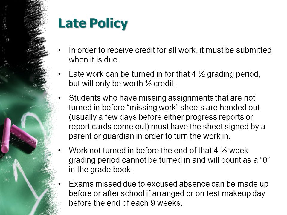 Late Policy In order to receive credit for all work, it must be submitted when it is due.