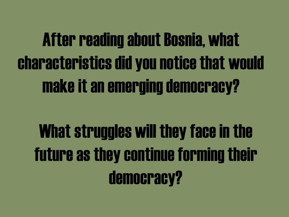 After reading about Bosnia, what characteristics did you notice that would make it an emerging democracy